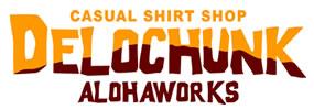 アロハシャツ・ワークシャツetc こだわりのカジュアルシャツ通販専門店 デロチャンク アロハワークス